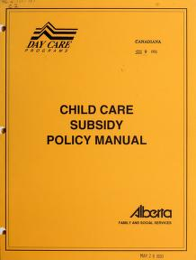 Child care subsidy policy manual by Alberta. Alberta Family and Social Services
